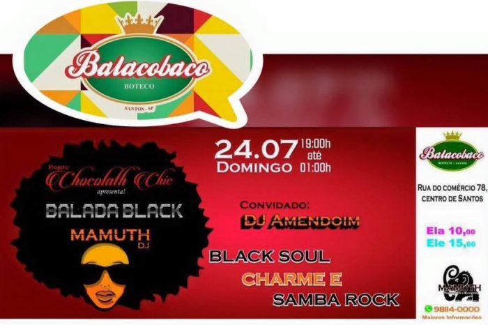 """Dia 24/07 tem Balada Black - Projeto Chocolath Chic """" O Retorno """" no Balacobaco - Santos/SP"""