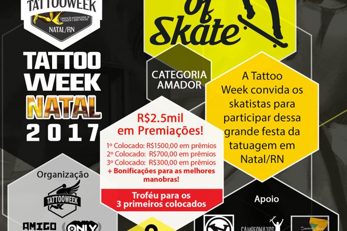 Tattoo Week + Game Of Skate dia 18/03 valendo R$ 2.5 Mil em Premiações em Natal/RN - (Clique e Compartilhe)