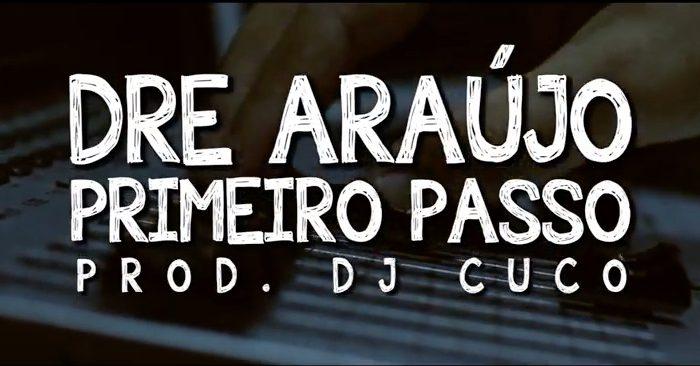 """Dre Araújo lança WebClipe da Música """"Primeiro Passo"""" com Produção do DJ Cuco - (Clique e Compartilhe)"""