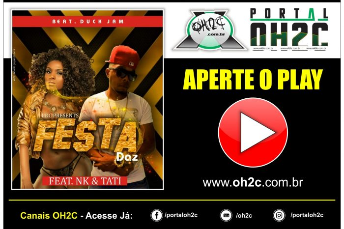 "Confira o Novo Single do Rapper Daz ""FESTA"" feat NK & Tati - (Clique e Compartilhe)"