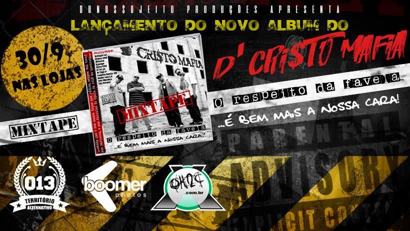 """Dia 30/09 Lançamento do Novo Album do D'Cristo Máfia """"O Respeito da Favela é Bem Mais a Nossa Cara!"""" – (Clique e Compartilhe)"""