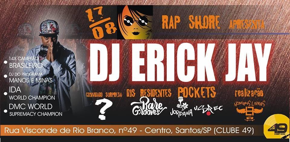 """Rap Shore Apresenta """"DJ Erick Jay"""" e Convidados no Clube 49 em Santos/SP - (Clique e Compartilhe)"""
