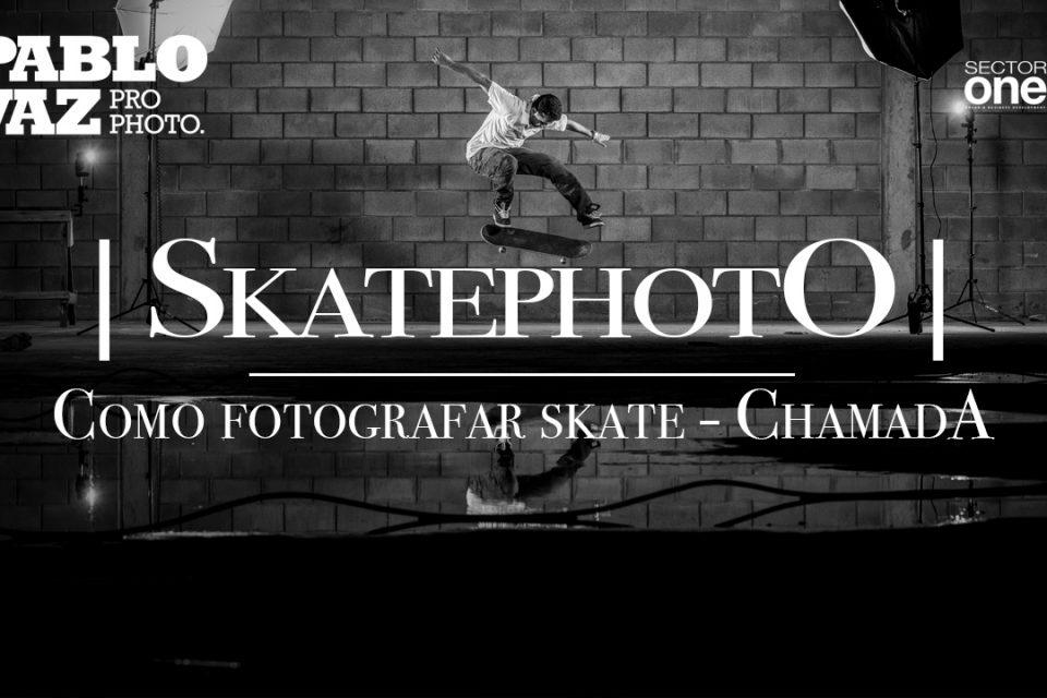 """Como Fotografar Skate – Chamada  """"Pablo Vaz – Pro Photo"""" - (Clique e Compartilhe)"""